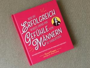 """Buch-Cover """"Wie du erfolgreich wirst, ohne die Gefühle von Männern zu verletzen"""""""